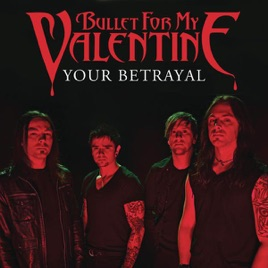 Your Betrayal [Digital 45]. Bullet For My Valentine
