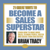 Brian Tracy - 21 Great Ways to Become a Sales Superstar artwork