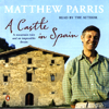 Matthew Parris - A Castle in Spain: A Mountain Ruin and an Impossible Dream artwork