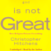 Download God Is Not Great: How Religion Poisons Everything (Unabridged) Audio Book