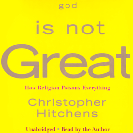God Is Not Great: How Religion Poisons Everything (Unabridged) audiobook
