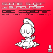 Lost Together (Sophie Sugar vs. Sunlounger) [Armin Van Buuren Mash Up]