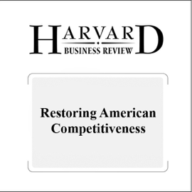 Restoring American Competitiveness (Harvard Business Review) (Unabridged) audiobook