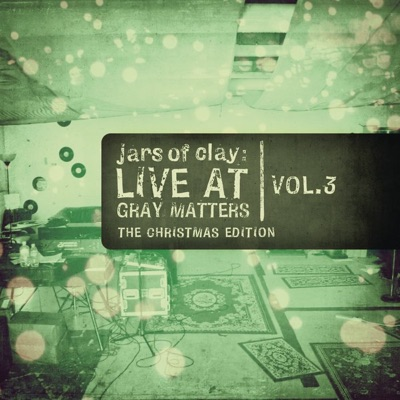 Live At Gray Matters, Vol. 3 (The Christmas Edition) - EP - Jars Of Clay