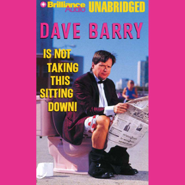 Dave Barry Is Not Taking This Sitting Down (Unabridged) audiobook