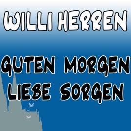 Guten Morgen Liebe Sorgen By Willi Herren