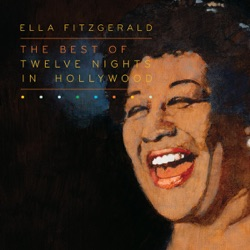 View album Ella Fitzgerald - The Best of Twelve Nights In Hollywood (Live At the Crescendo)
