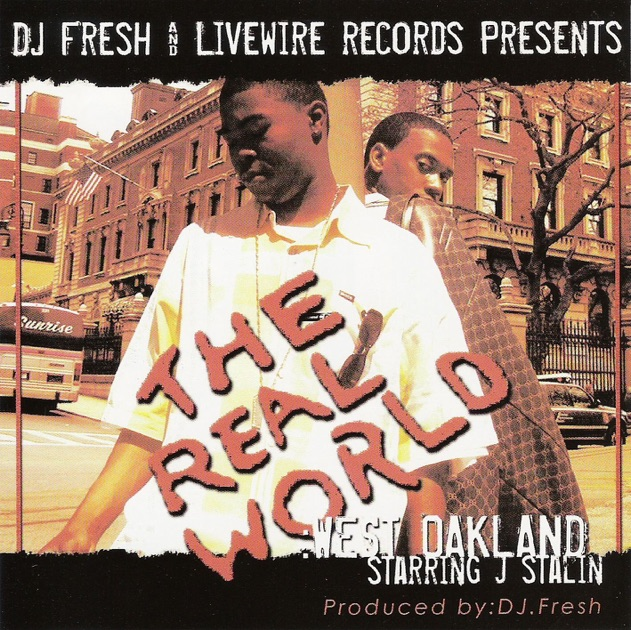 Download J Stalin: The Real World: West Oakland By DJ Fresh & J. Stalin