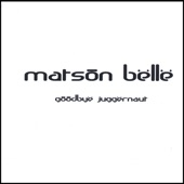 Matson Belle - Goodbye Juggernaut