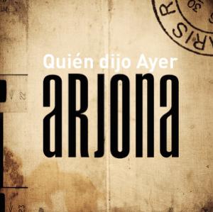 Ricardo Arjona - Quién Dijo Ayer