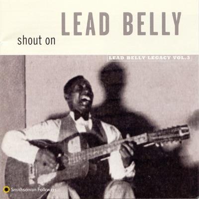 Shout On: Lead Belly Legacy, Vol. 3 - Lead Belly