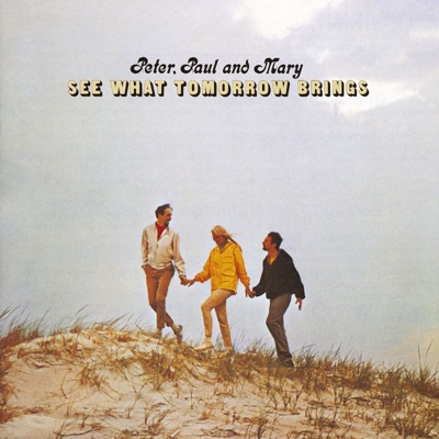 See What Tomorrow Brings - Peter Paul and Mary