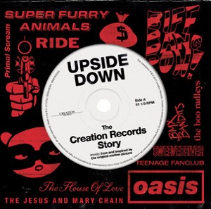 Upside Down: The Creation Records Story (Music from and Inspired By the Original Motion Picture)