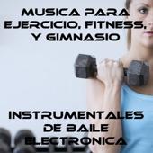 Música para Ejercicio, Fitness, y Gimnasio: Instrumentales de Baile Electrónica
