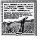 Field Recordings, Vol. 13: Texas, Louisiana, Arkansas, Mississippi, Florida, Alabama, Georgia, Tennessee, South Carolina, Delaware