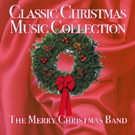 classic christmas music collection the merry christmas band - Classic Christmas Music