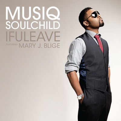 Ifuleave (feat. Mary J. Blige) - Single - Musiq Soulchild