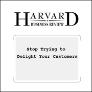 Stop Trying to Delight Your Customers (Harvard Business Review) (Unabridged)