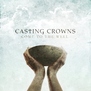 Come to the Well. 2011. Casting Crowns