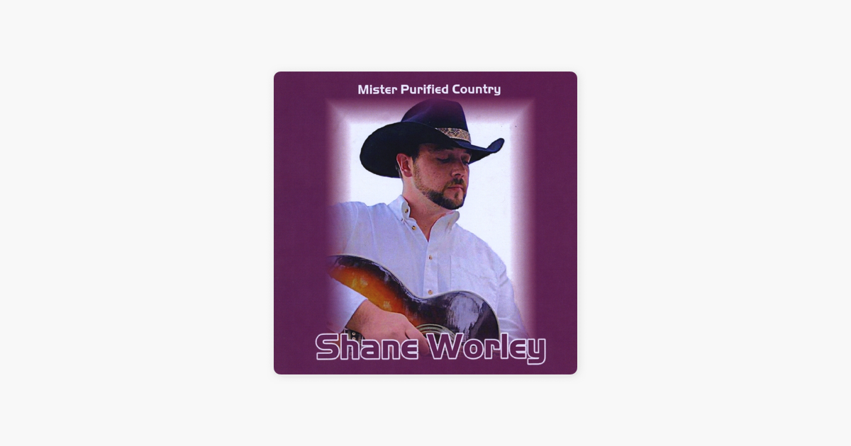 ‎Mister Purified Country by Shane Worley on iTunes