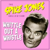 Spike Jones & His City Slickers - You Always Hurt The One You Love