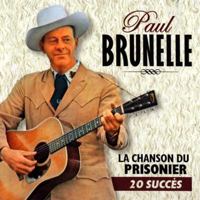 La Chanson Du Prisonnier (20 Succès) - Paul Brunelle