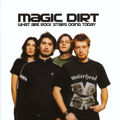 What Are Rockstars Doing Today - Magic Dirt
