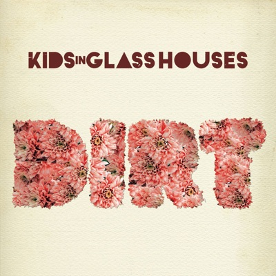 Dirt - Kids In Glass Houses