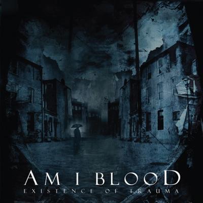 Existence of Trauma - Am I Blood