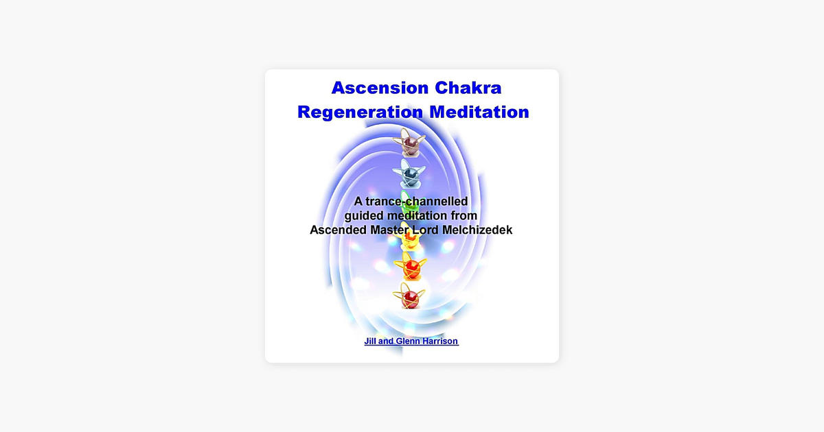 ‎Ascension Chakra Regeneration (Lord Melchizedek) [Guided Meditation] by  Jill Harrison & Glenn Harrison