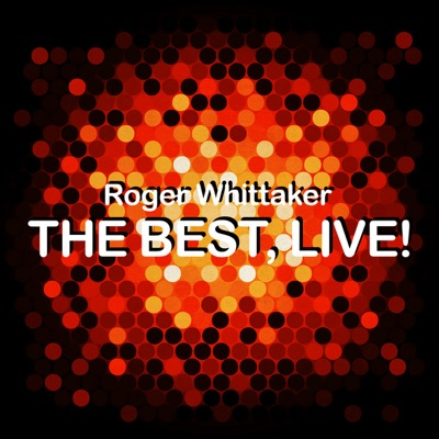 The Best, Live! (Live) - Roger Whittaker