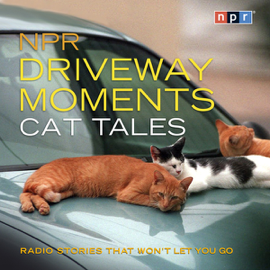NPR Driveway Moments Cat Tales: Radio Stories That Won't Let You Go audiobook