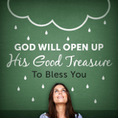 God Will Open Up His Good Treasure to Bless You