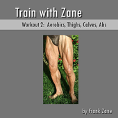 Train With Zane: Workout 2, Aerobics, Thighs, Calves, Abs