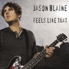Jason Blaine - Feels Like That
