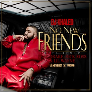 No New Friends (feat. Drake, Rick Ross & Lil Wayne) [SFTB Remix] - Single Mp3 Download