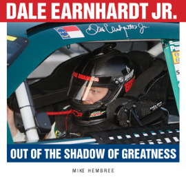 Dale Earnhardt Jr.: Out of the Shadow of Greatness (Unabridged) audiobook