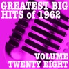 Greatest Big Hits of 1962, Vol. 28