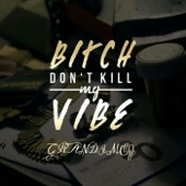 GranDimez - Bitch, Don't Kill My Vibe