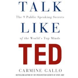 Talk Like TED: The 9 Public Speaking Secrets of the World's Top Minds (Unabridged) audiobook