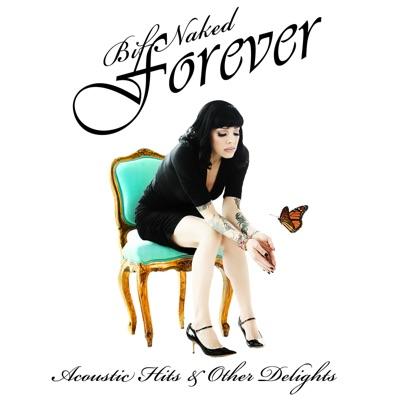 Bif Naked Forever: Acoustic Hits & Other Delights - Bif Naked