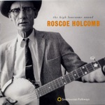 Roscoe Holcomb - Walk Around My Bedside