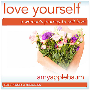 Amy Applebaum - Love Yourself: A Woman's Journey to Self Love (Self-Hypnosis & Meditation)
