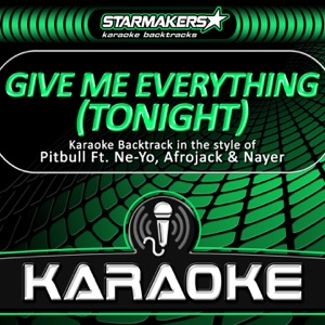 Starmakers Karaoke Band - Give Me Everything (Tonight) [Karaoke Backtrack in the style of Pitbull and Ne-Yo, Afrojack & Nayer)