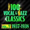 100 Vocal & Jazz Classics, Vol. 7 (1937-1938)