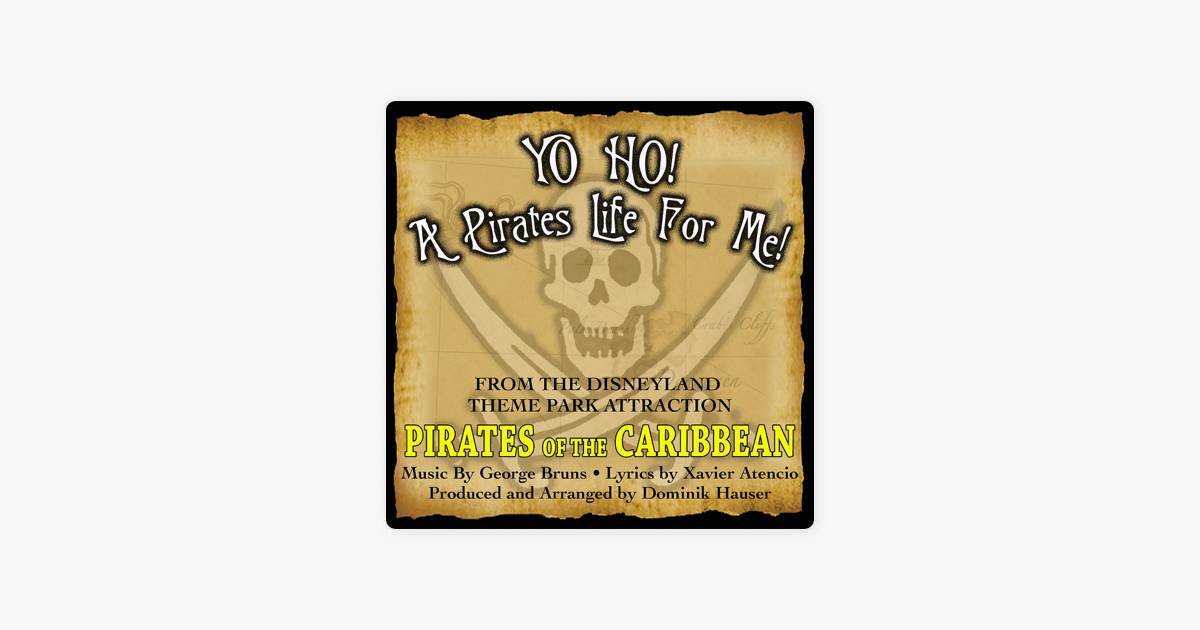 ‎Yo Ho, Yo Ho! A Pirate's Life for Me (Theme Song from