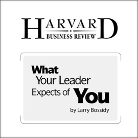 What Your Leader Expects of You (Harvard Business Review) - Larry Bossidy mp3 listen download