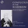 Confucius in the Boardroom: Ancient Wisdom, Modern Lessons for Business - Confucius, Lao Tzu, Chuang Tzu & Stefan Rudnicki (editor)