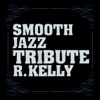 R Kelly Smooth Jazz Tribute