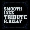 R. Kelly Smooth Jazz Tribute, Smooth Jazz All Stars